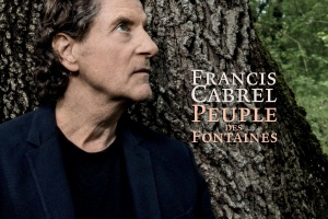 FRANCIS CABREL – Peuple des Fontaines
